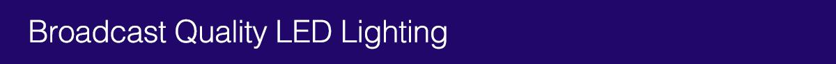 Broadcast Quality LED Lighting